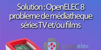 OpenELEC 8 RPi3 problème, kodi 17 n'affiche pas vos séries TV et films