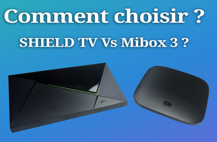 Mibox 3 Vs Nvidia Shield TV Comment choisir la meilleure box Android TV